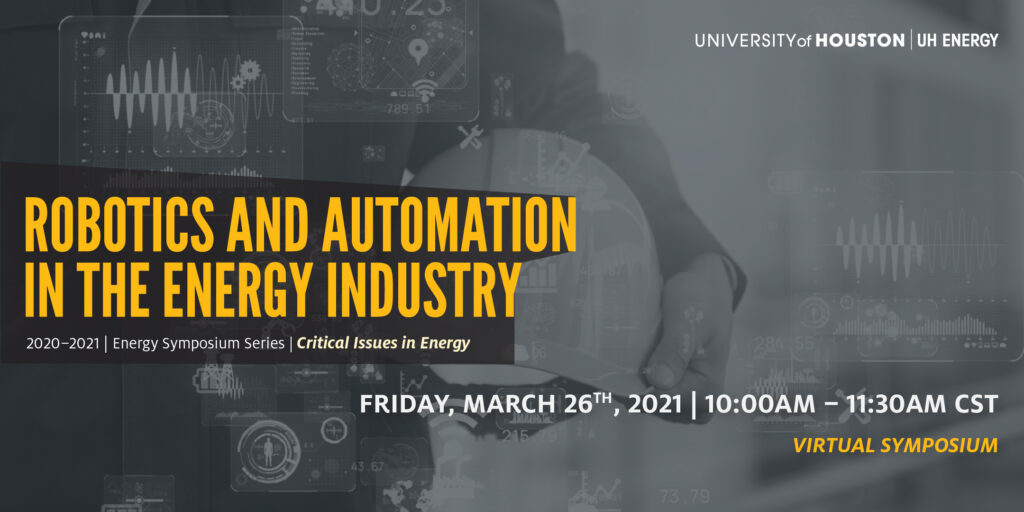 Robotics & Automation in the energy industry - 2020 to 2021 Energy Symposium Series - Critical issues in Energy Friday March 26 2021 10am to 11am CST