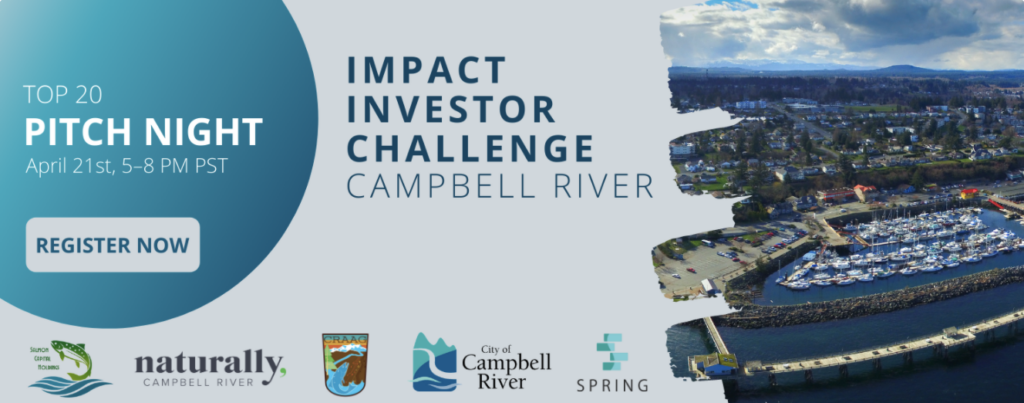 Top 20 Pitch Night - April 21st 5 to 8PM PST - Impact Investor Challenge Campbell River