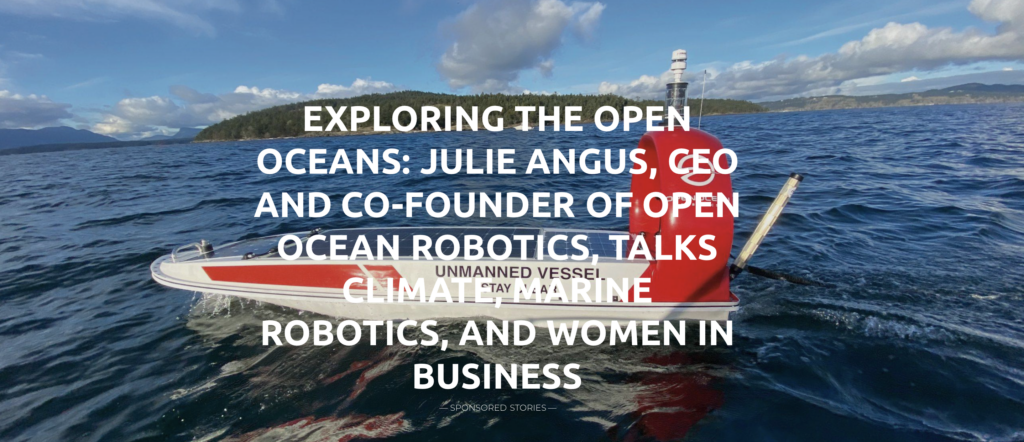 Exploring the Open Oceans: Julie Angus, CEO and Co-founder of Open Ocean Robotics, talks climate, marine robotics, and women in business